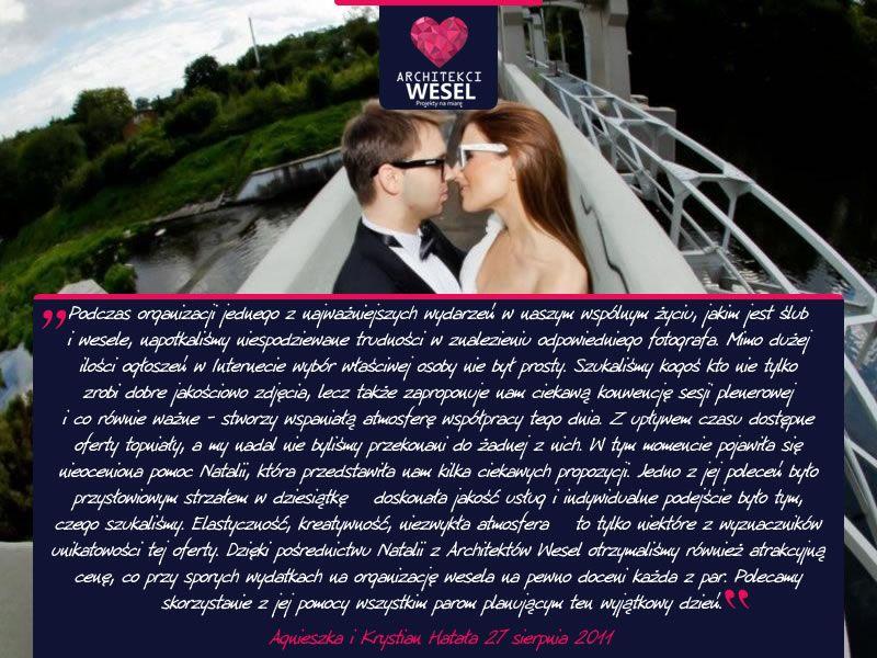 Agnieszka i Krystian data ślubu: 27 sierpnia 2011 ________________________________ www.archtiekciwesel.pl www.facebook.com/architekciwesel