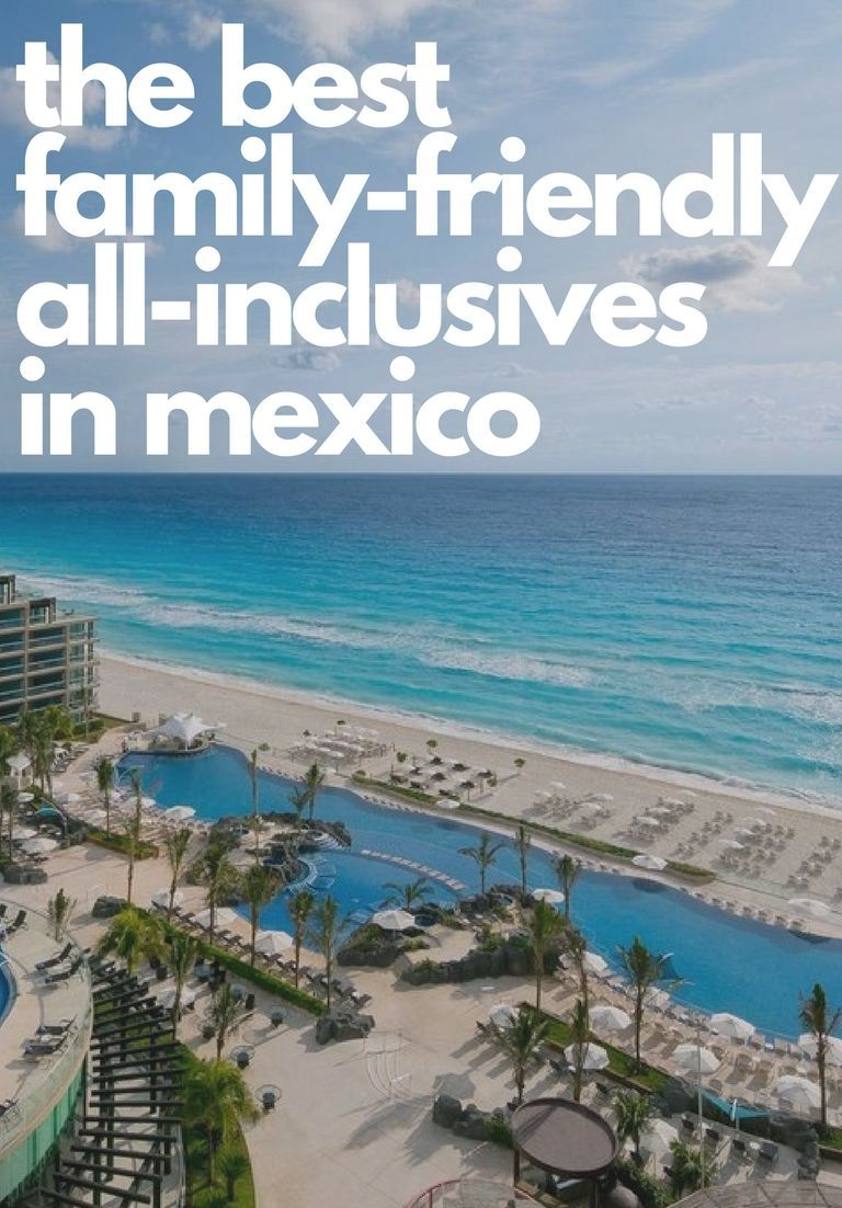 The Best Family Friendly All Inclusive Resorts In Mexico