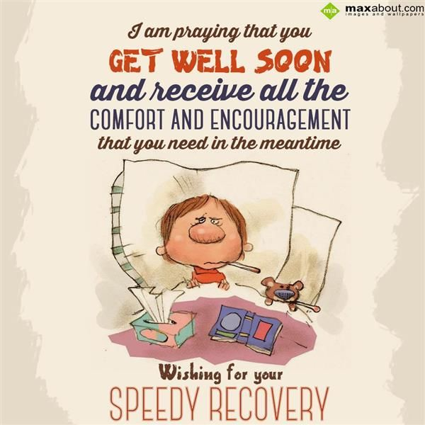 Feel Well Soon Messages: I Am Praying That You Get Well Soon And Receive All The
