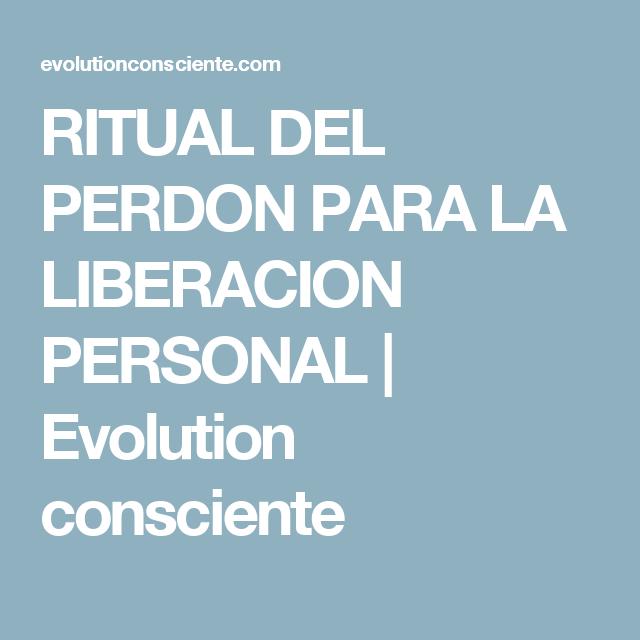 RITUAL DEL PERDON PARA LA LIBERACION PERSONAL | Evolution consciente