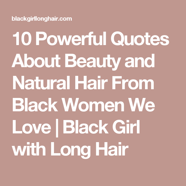10 Powerful Quotes About Beauty And Natural Hair From Black Women We Love