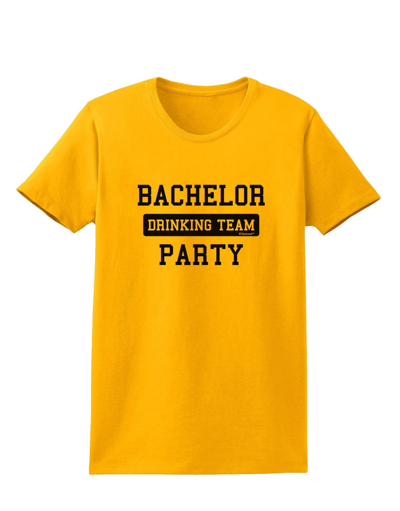 TooLoud Bachelor Party Drinking Team Womens T-Shirt