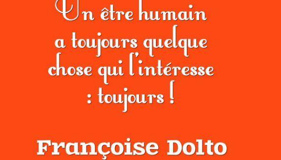 Un être humain a toujours quelque chose qui l'intéresse, toujours. - Françoise Dolto