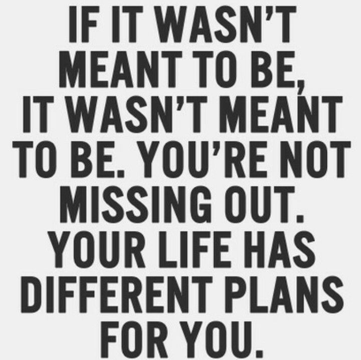 If It Wasnt Meant To Be It Wasnt Meant To Be Quotes Quotes