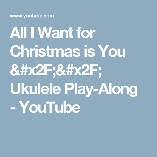 All I Want For Christmas Is You Ukulele Play Along Youtube Ukulele Things I Want All I Want