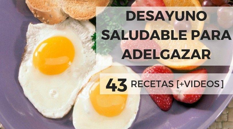 43 Desayunos Saludables Qué Desayunar Para Adelgazar Receta Desayunos Para Adelgazar Desayuno Saludable Desayuno Saludable Para Bajar De Peso