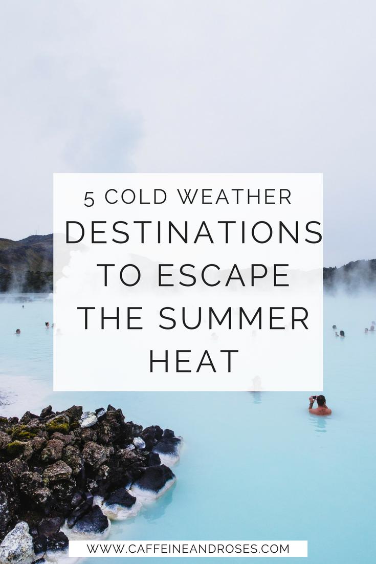5 Cold Weather Destinations To Escape The Heat This Summer Caffeine And Roses Summer Travel Destinations Usa Travel Destinations Cold Weather Vacation