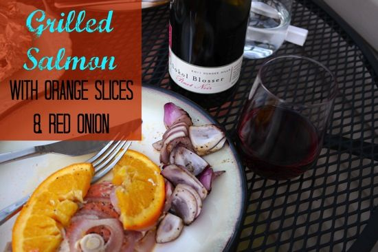 Grilled Salmon with Orange Slices and Red Onion - great with Pinot Noir!