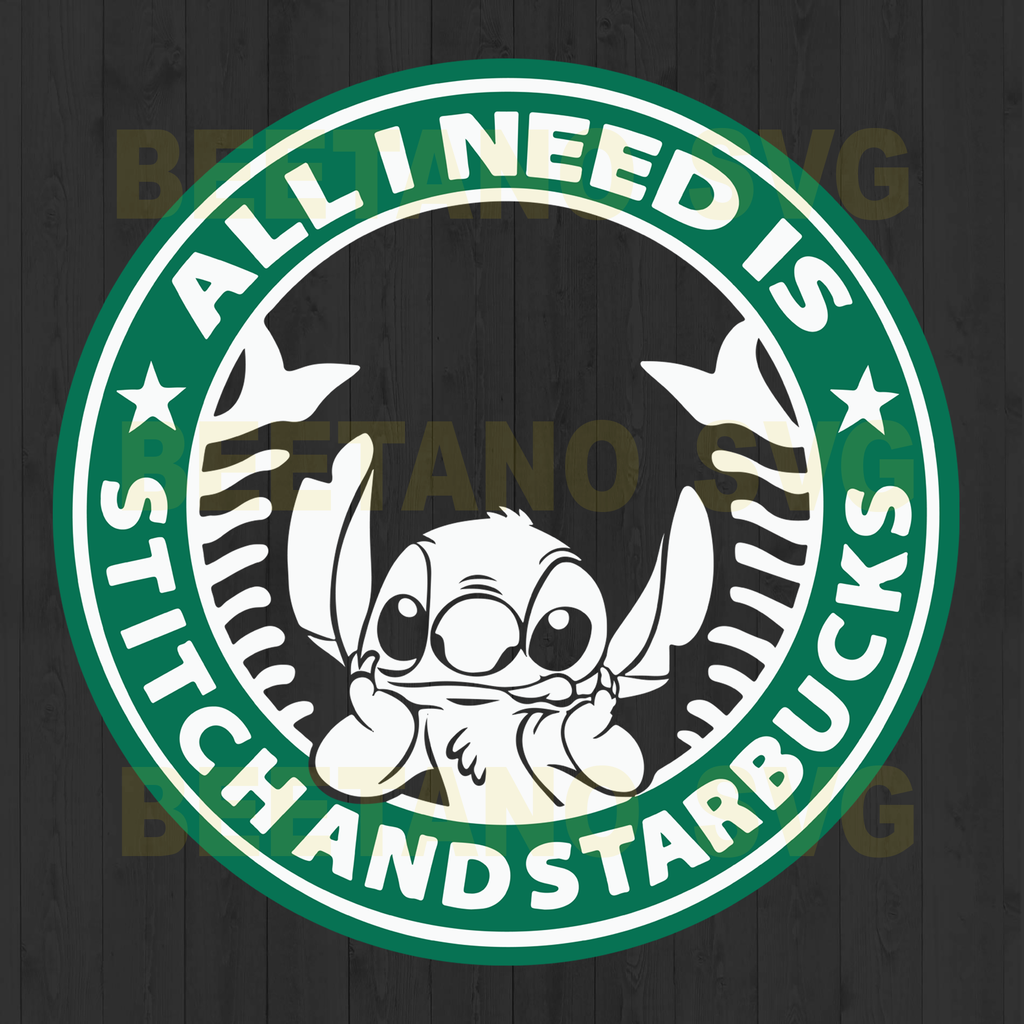 All I Need Is Stitch And Starbucks Files For Cricut, SVG
