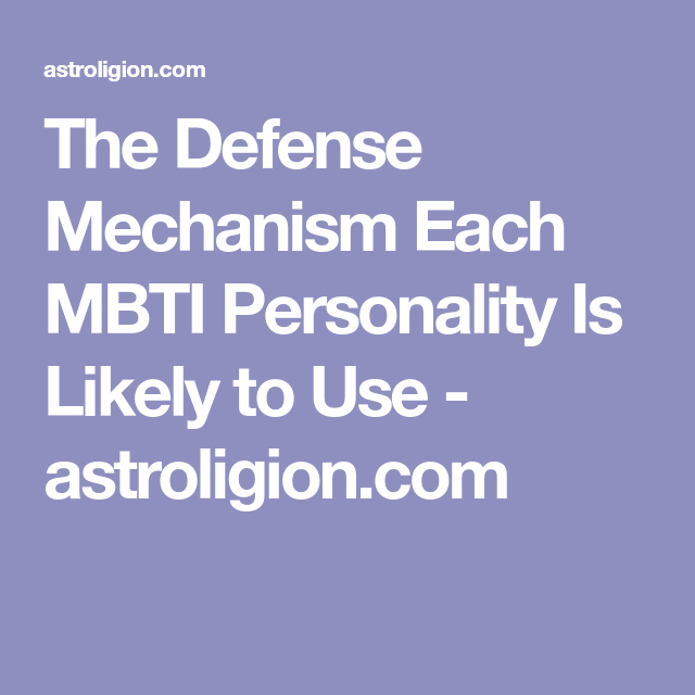 The Defense Mechanism Each MBTI Personality Is Likely to ...