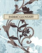 Fabric Glossary, 4th Edition  By Mary Humphries  Published by Prentice Hall  Copyright ©2009  Published Date: Feb 11, 2008