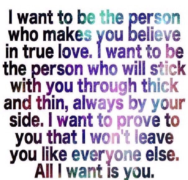 I Want To Be The Person Who Makes You Believe In True Love Us