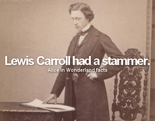 Alice in Wonderland facts: fact #8: Lewis Carroll had a stammer.