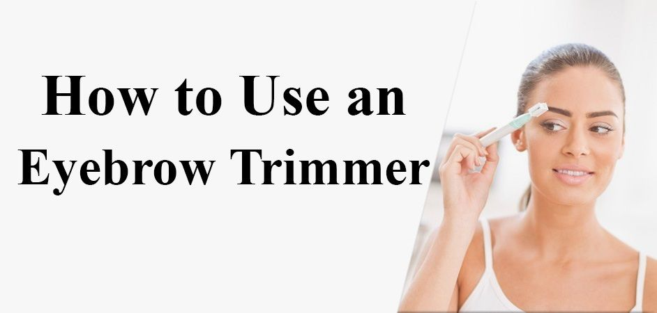 How to Use an Eyebrow Trimmer - Step by Step Guide ...