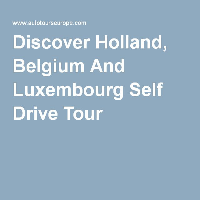 Discover holland belgium and luxembourg self drive tour belgium discover holland belgium and luxembourg self drive tour publicscrutiny Image collections
