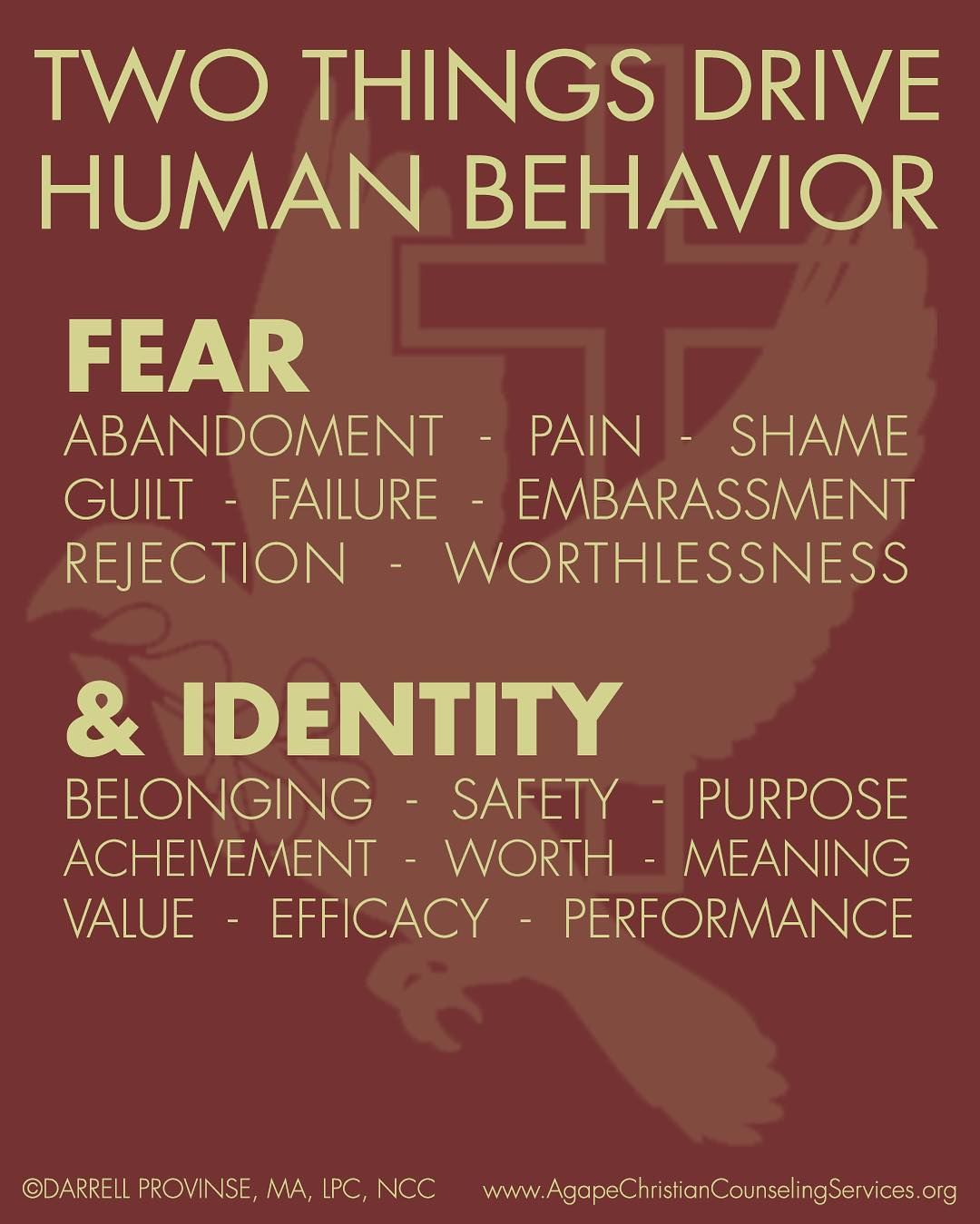Two things drive all human behavior FEAR & IDENTITY. They