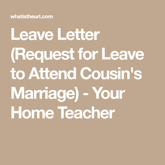 Leave Letter Request For Leave To Attend Cousin S Marriage Your