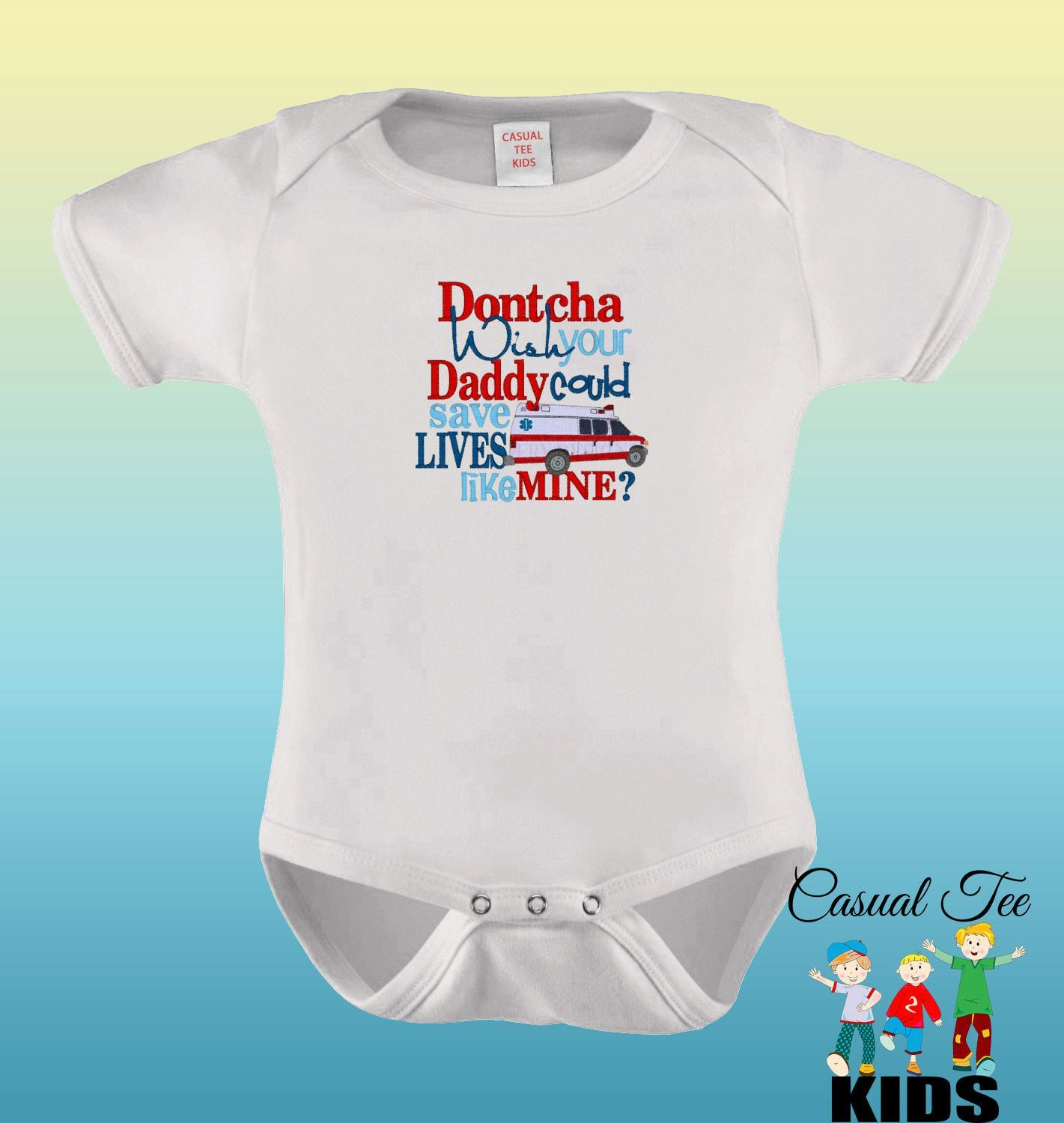 Dontcha Wish Your Daddy Could Save Lives Like Mine? EMBROIDERED Baby Girl Baby Boy Gender Neutral Bodysuit or Toddler Tshirt