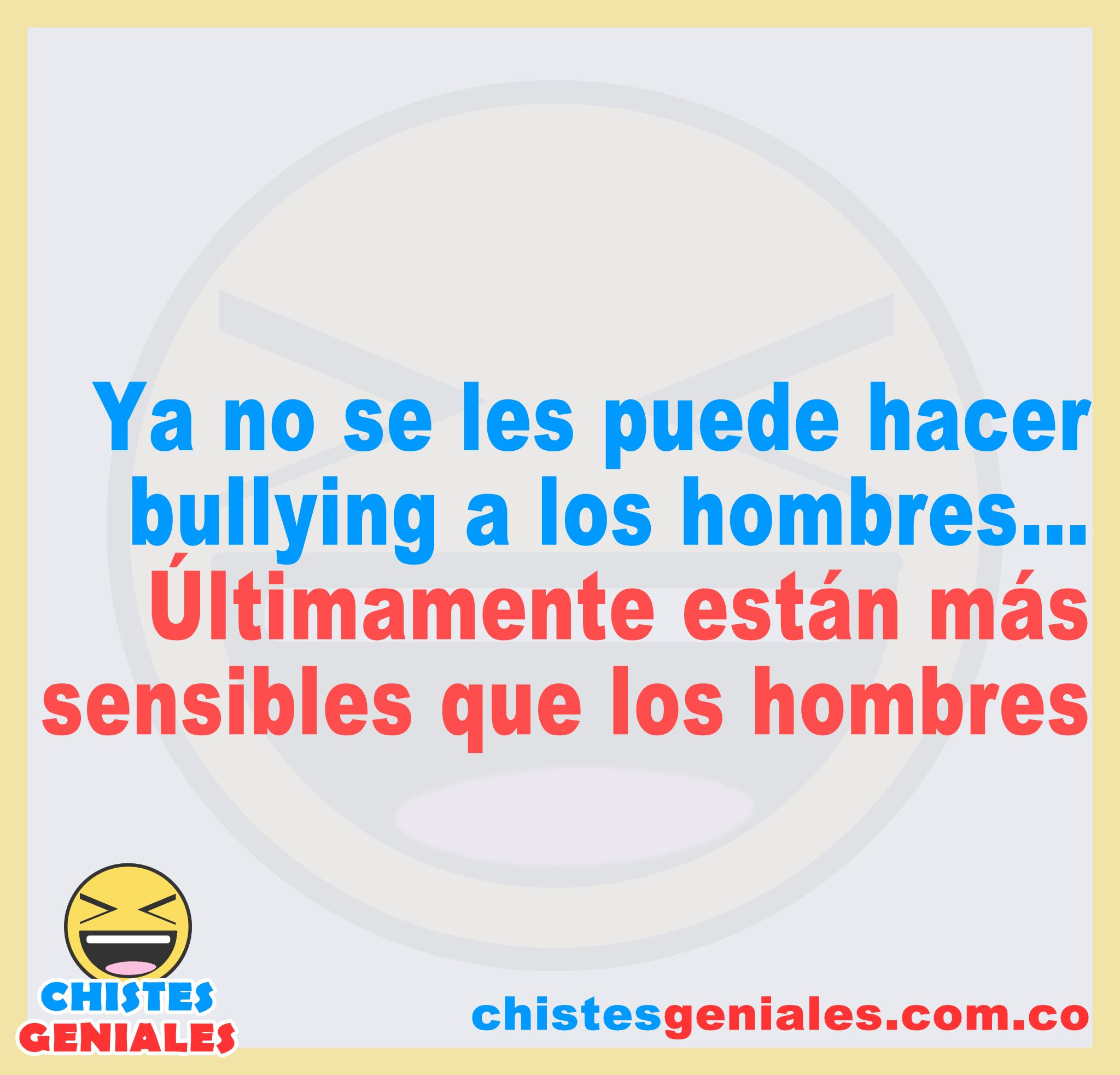 Bullying A Los Hombres Chistes Geniales Hombres Chistes