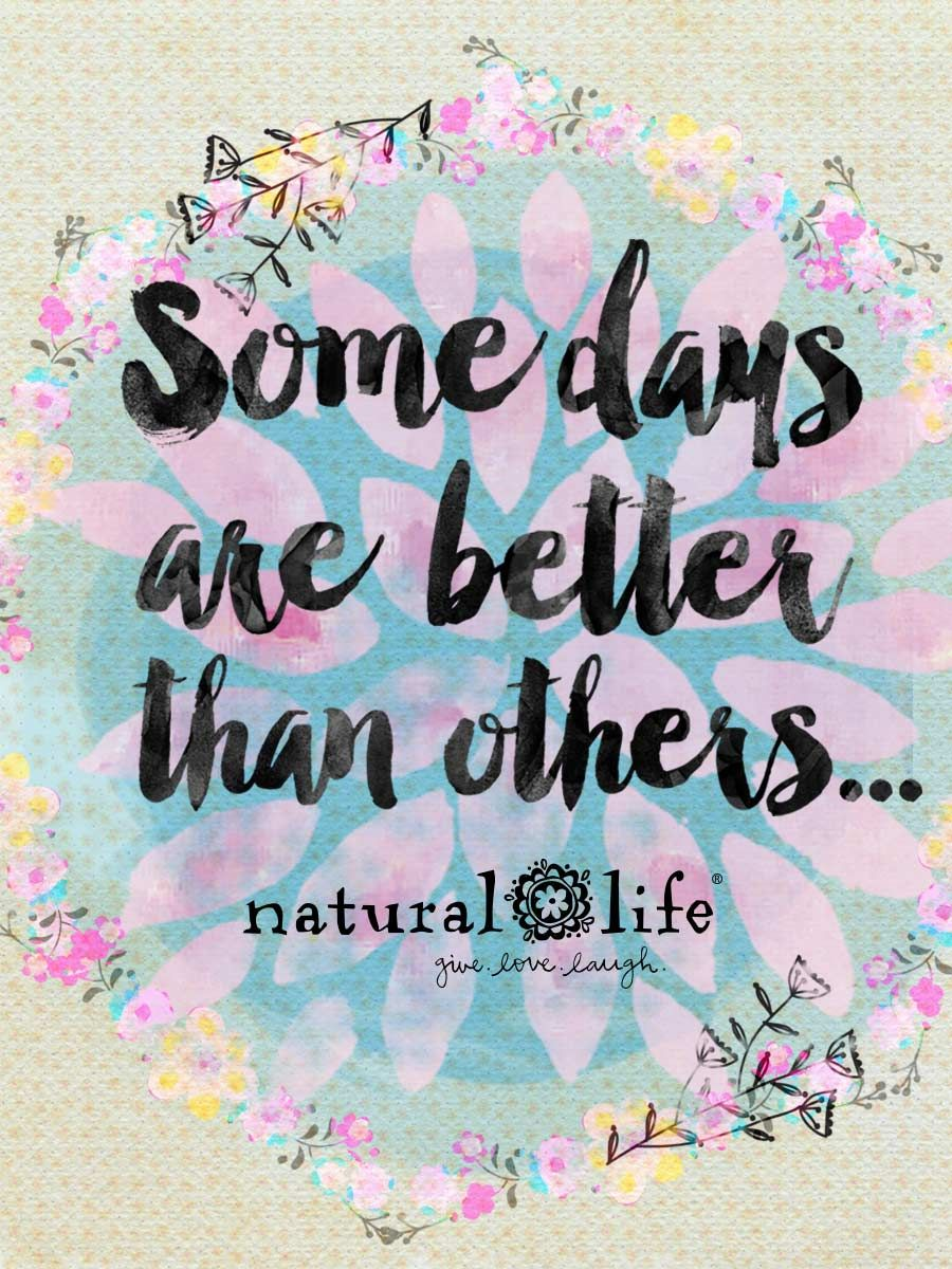 Some Days Are Better Than Others Pinspiration Natural Life