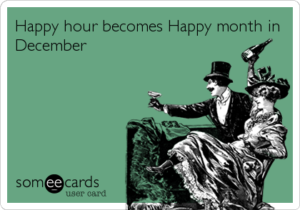 Happy hour becomes Happy month in December.