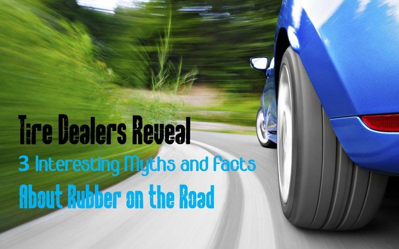 Tire Dealers Reveal 3 interesting myths and facts about rubber on the road