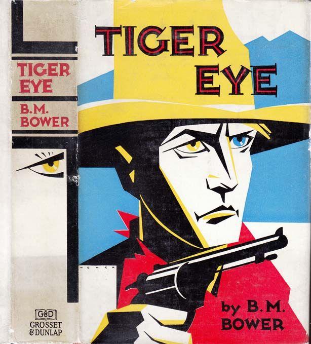 B. M. Bower, Tiger Eye, New York: Grosset & Dunlap, [1930]. Jacket by Paul Wenck.