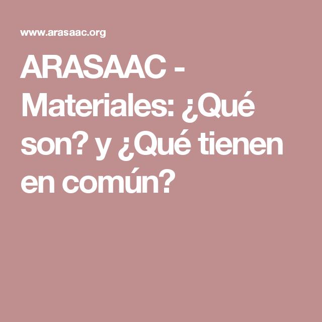 ARASAAC - Materiales: ¿Qué son? y ¿Qué tienen en común?