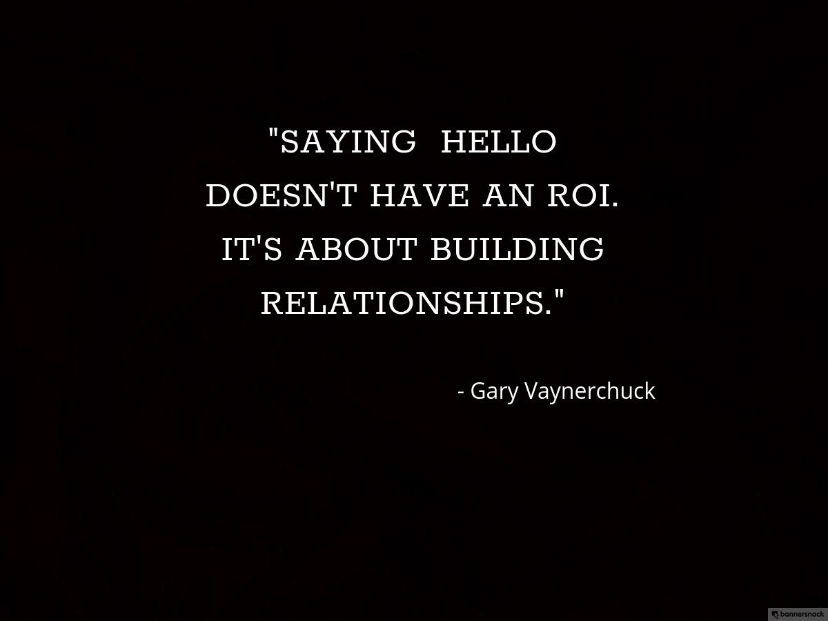 It S Always About Building Relationship With Your