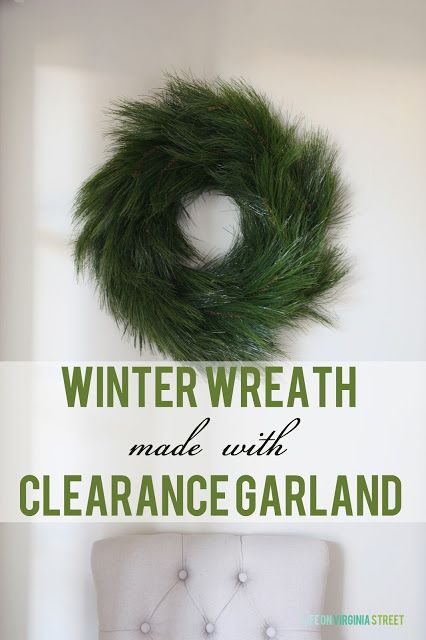 Winter Wreath made with Clearance Garland: Life on Virginia Street