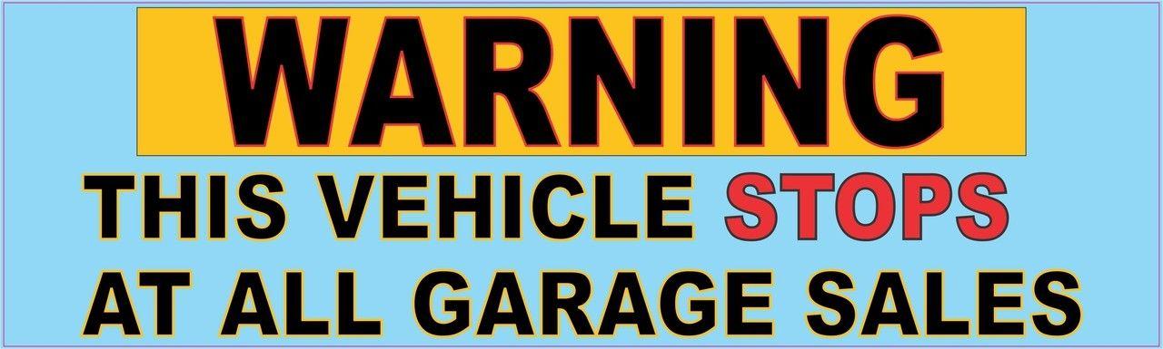 10in X 3in Warning Stops Garage Sales Bumper Stickers Window
