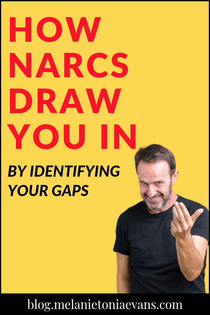 How Narcissists Draw You In By Identifying Your Gaps