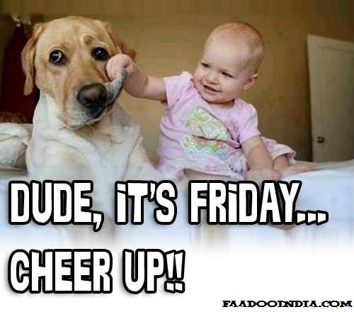 Merveilleux Friday Quotes And Images | Dude, Itu0027s Friday.. Cheer Up!
