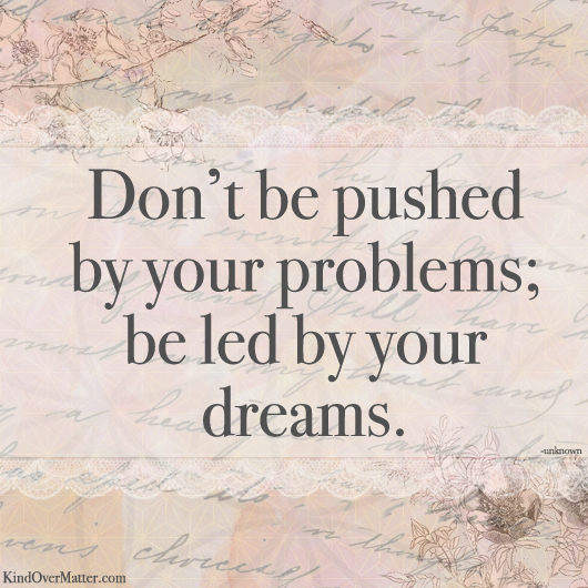 Be led by your dreams..