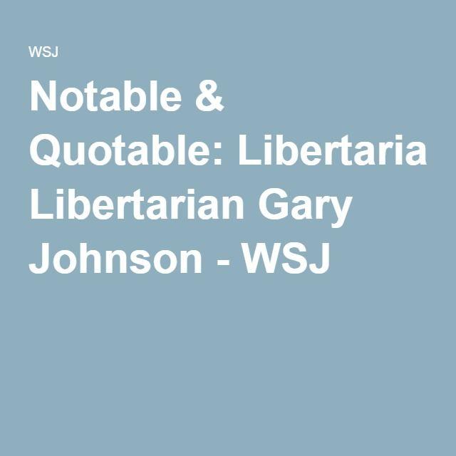 Notable & Quotable: Libertarian Gary Johnson - WSJ