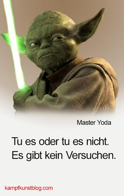 Tu Es Oder Tu Es Nicht Es Gibt Kein Versuchen Master Yoda Kampfkunst Zitate Yoda Spruche Meister Yoda Spruche