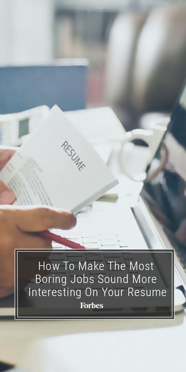 How To Make Your Most Boring Jobs Sound More Interesting On Your - forbes resume tips