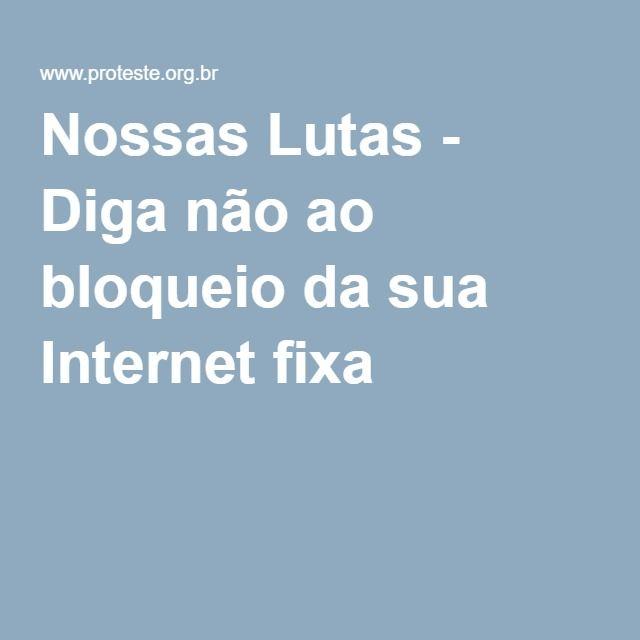 Nossas Lutas - Diga não ao bloqueio da sua Internet fixa