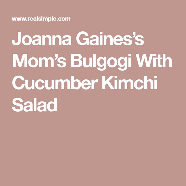 Joanna Gaines's Mom's Bulgogi With Cucumber Kimchi Salad ...