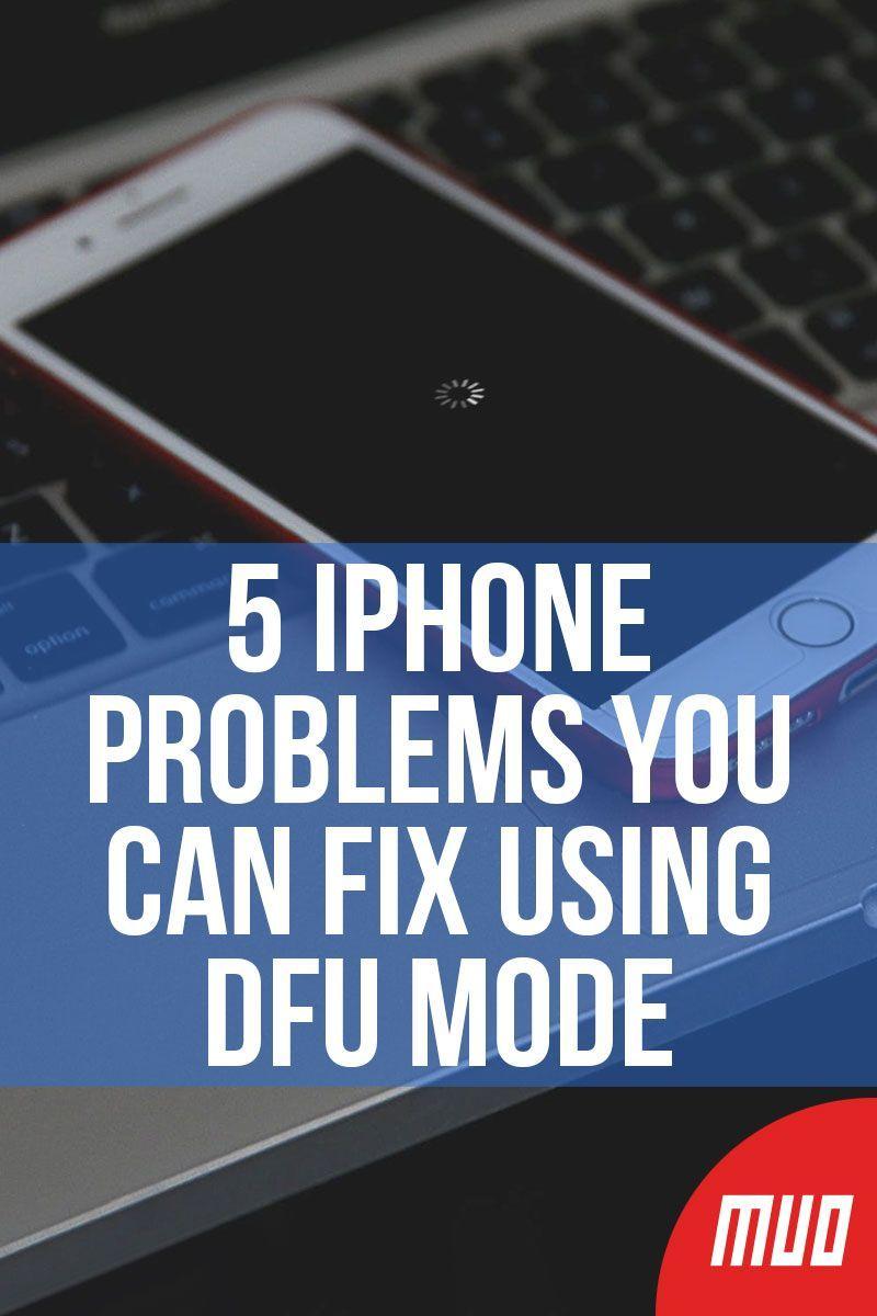 5 Iphone Problems You Can Fix Using Dfu Mode Iphone Iphone