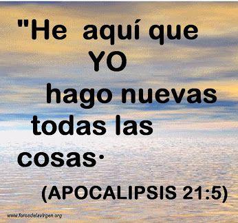 He Aquí Que Yo Hago Nuevas Todas Las Cosas Apocalipsis 21 5 Quotes Prayers Bible