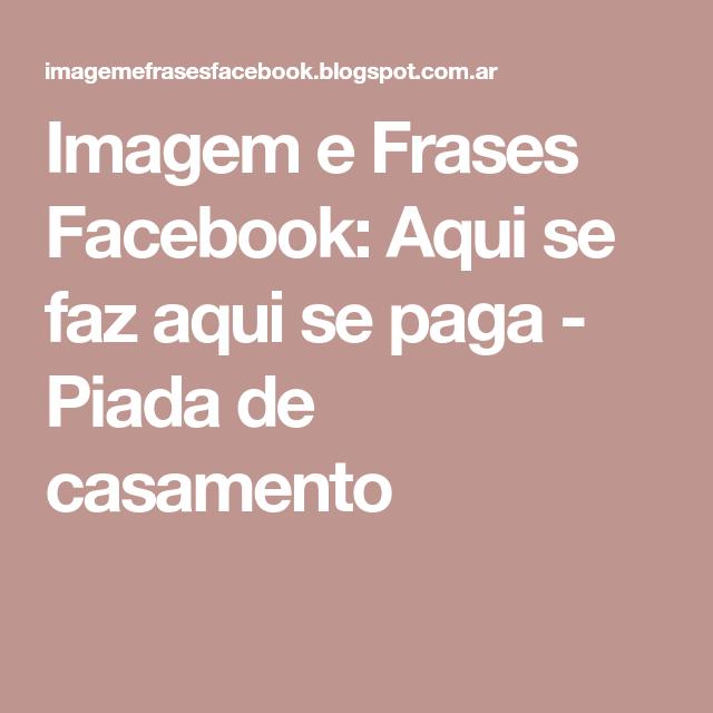 Imagem E Frases Facebook Aqui Se Faz Aqui Se Paga Piada De