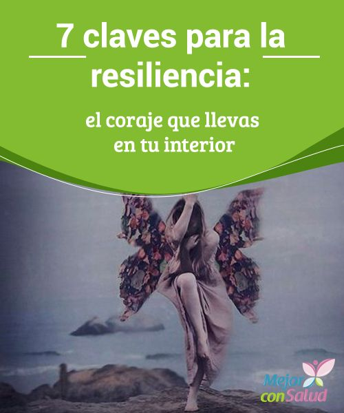 7 claves para la resiliencia: el coraje que llevas en tu interior  A pesar de que la resiliencia sea un término muy arraigado en el campo psicológico y motivacional, en realidad esta palabra tiene su origen en el campo de la física.