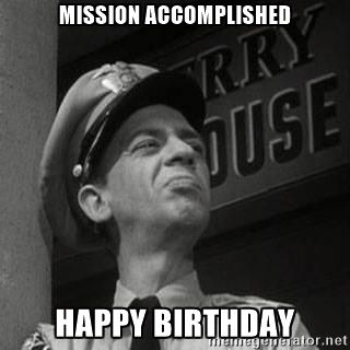 Mission Accomplished Happy Birthday Barney Fife Birthday