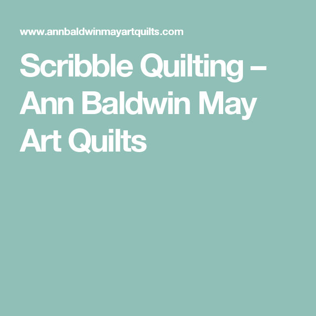 Scribble Quilting – Ann Baldwin May Art Quilts