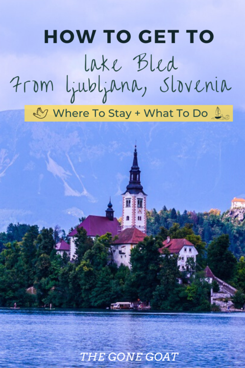 How To Get From Ljubljana To Lake Bled What To Do Where To Stay The Gone Goat In 2020 Europe Trip Itinerary Europe Travel Guide Eastern Europe Travel