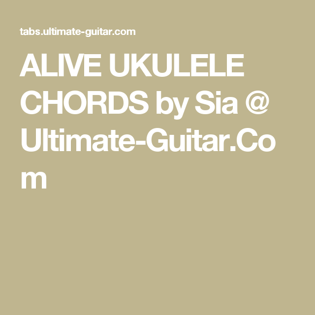 ALIVE UKULELE CHORDS by Sia @ Ultimate-Guitar.Com | ~Strings ...