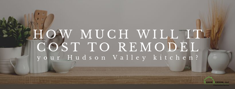 How Much Will It Cost To Remodel Your Hudson Valley