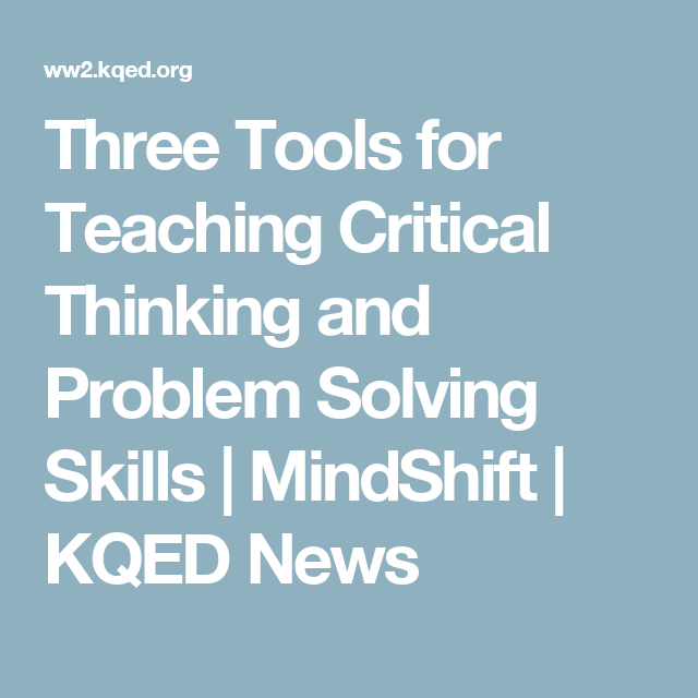 Three Tools For Teaching Critical Thinking And Problem Solving