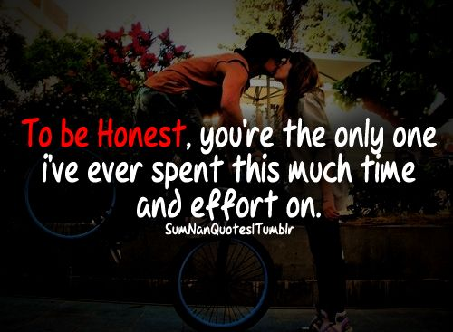 Image of: Love Quotes Youre The Ony One Ive Ever Spent This Much Time And Effort On Tags Couple Cute Bicycle Love Kissing Cute Relationship Fact Swag Quotes Pinterest To Be Honest You Are The Only One Have Ever Spent This Much Time